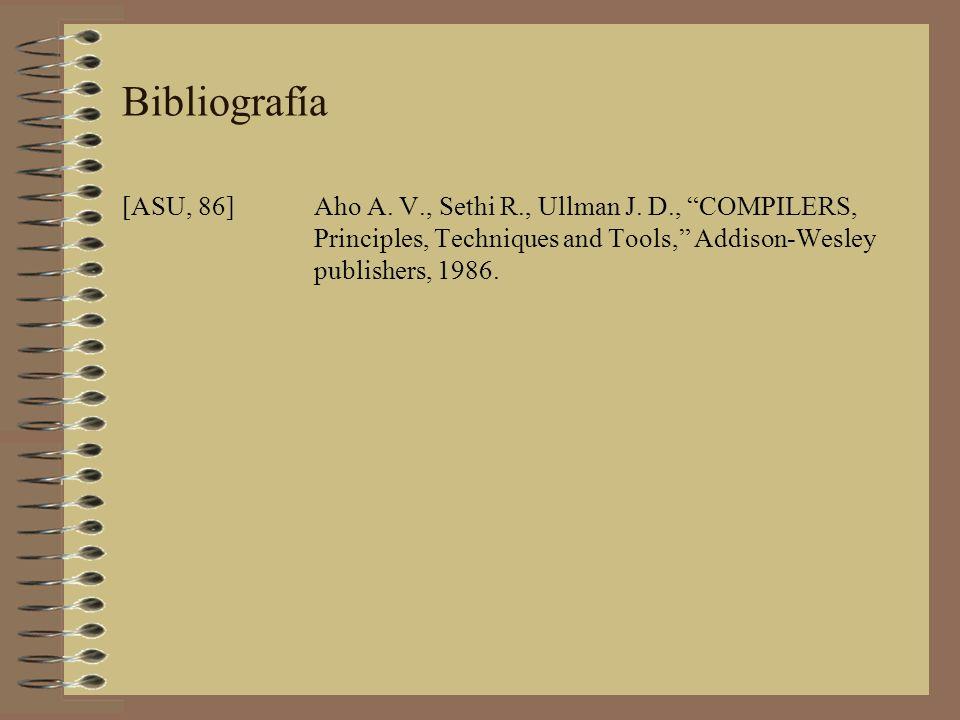 Bibliografía [ASU, 86] Aho A. V., Sethi R., Ullman J.